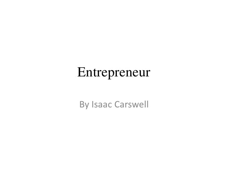 Entrepreneur<br />By Isaac Carswell<br />