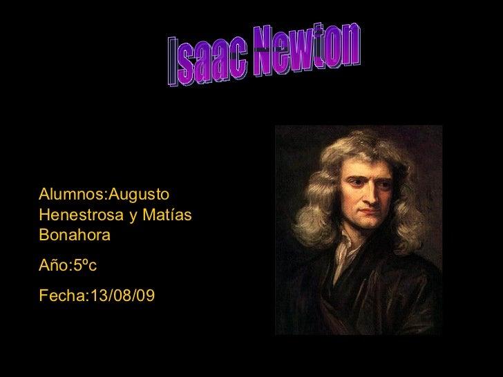 Alumnos:Augusto Henestrosa y Matías Bonahora Año:5ºc Fecha:13/08/09 Isaac Newton