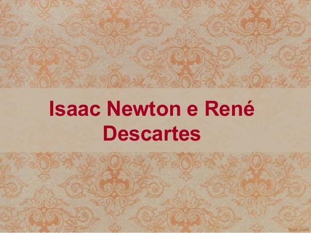 Isaac Newton e René Descartes