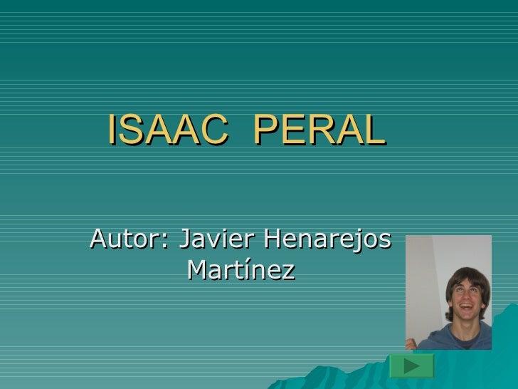 ISAAC  PERAL Autor: Javier Henarejos Martínez