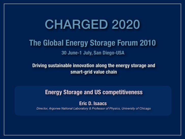 Energy Storage and US competitiveness*Charged 2020San Diego, July 2-3, 2010<br />Eric D. Isaacs<br />Director<br />Argonne...