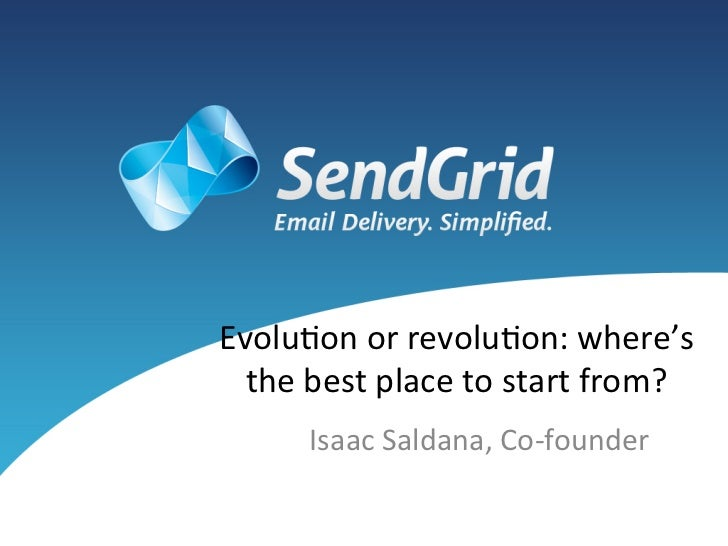 Evolu&on or revolu&on: where's   the best place to start from?          Isaac Saldana, Co-‐founde...