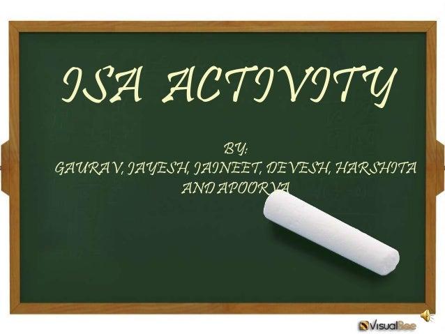 ISA ACTIVITY                   BY:GAURAV, JAYESH, JAINEET, DEVESH, HARSHITA             AND APOORVA