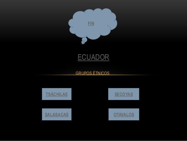 GRUPOS ÉTNICOS ECUADOR TSÁCHILAS OTAVALOSSALASACAS SECOYAS FIN