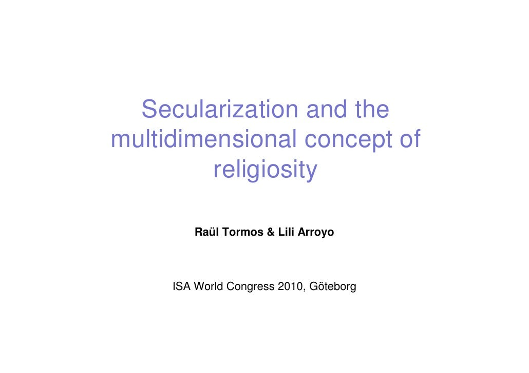 Secularization and themultidimensional concept of         religiosity        Raül Tormos & Lili Arroyo     ISA World Congr...