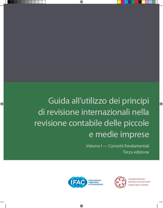 Guida all'utilizzo dei principidi revisione internazionali nellarevisione contabile delle piccolee medie impreseVolume I —...