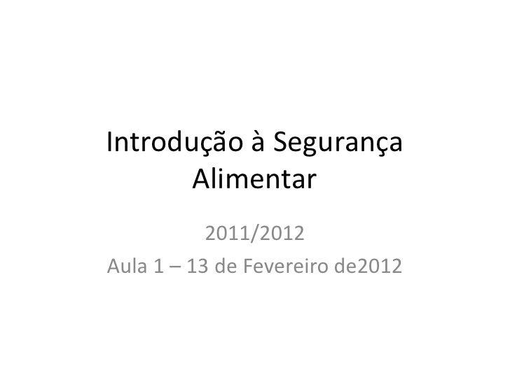 Introdução à Segurança       Alimentar           2011/2012Aula 1 – 13 de Fevereiro de2012