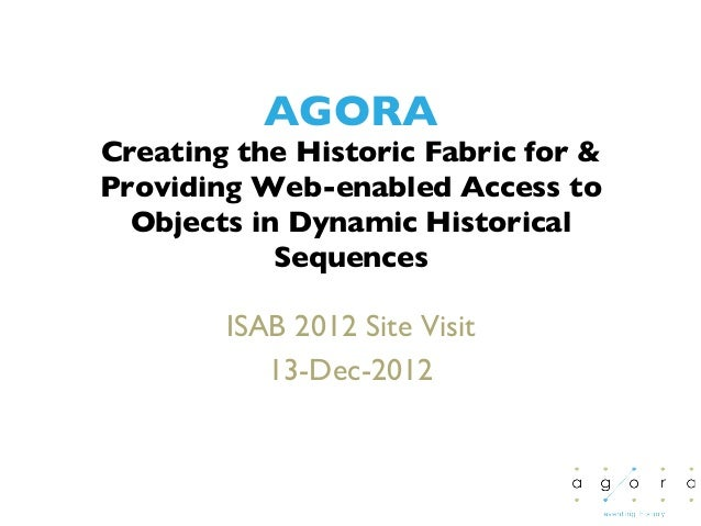 AGORACreating the Historic Fabric for Providing Web-enabled Access to  Objects in Dynamic Historical            Sequences ...