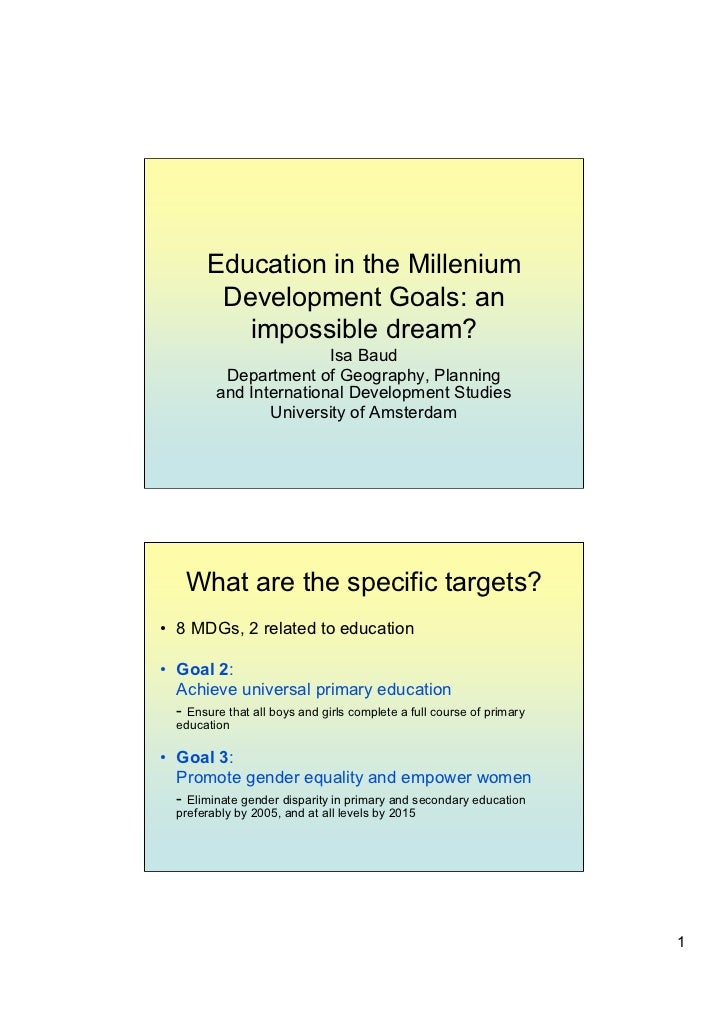 Education in the Millenium         Development Goals: an           impossible dream?                         Isa Baud     ...