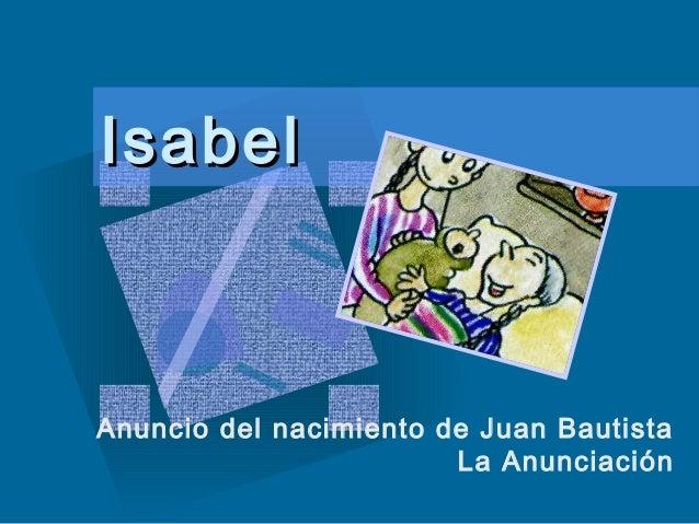 IsabelIsabel Anuncio del nacimiento de Juan Bautista La Anunciación