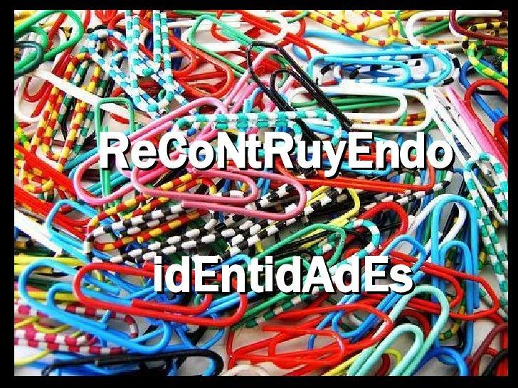 ReCoNtRuyEndo  idEntidAdEs