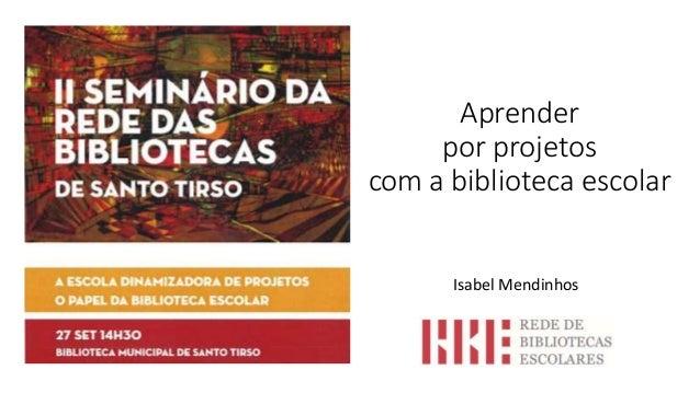 Aprender por projetos com a biblioteca escolar Isabel Mendinhos