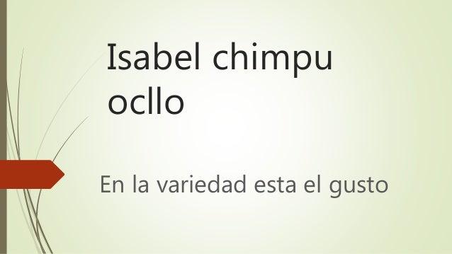 Isabel chimpu ocllo En la variedad esta el gusto