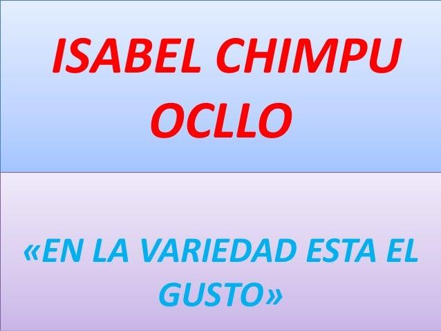 ISABEL CHIMPU OCLLO «EN LA VARIEDAD ESTA EL GUSTO»