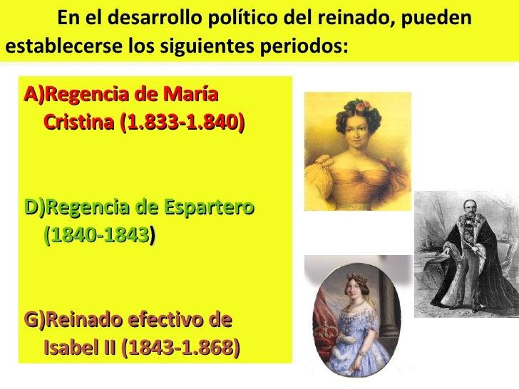 En el desarrollo político del reinado, pueden establecerse los siguientes periodos: <ul><li>Regencia de María Cristina (1....