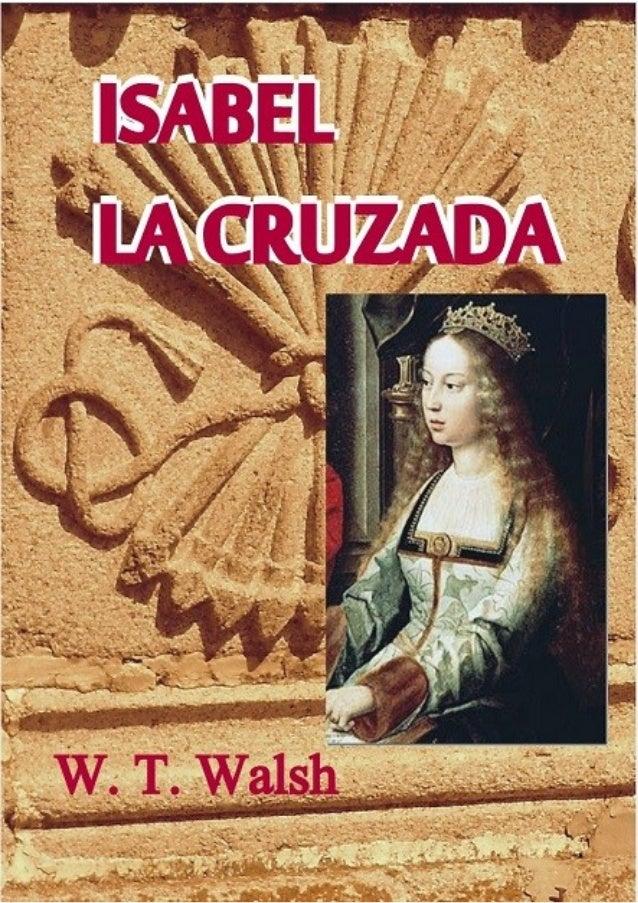 W.T.WALSH Isabel LaCruzada Traducción de Carlos M. Castro Cranwell 1945 2