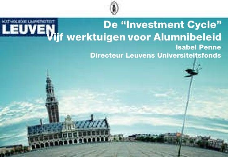 """De """"Investment Cycle"""" Vijf werktuigen voor Alumnibeleid Isabel Penne Directeur Leuvens Universiteitsfonds"""