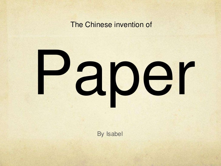 The Chinese invention ofPaper        By Isabel