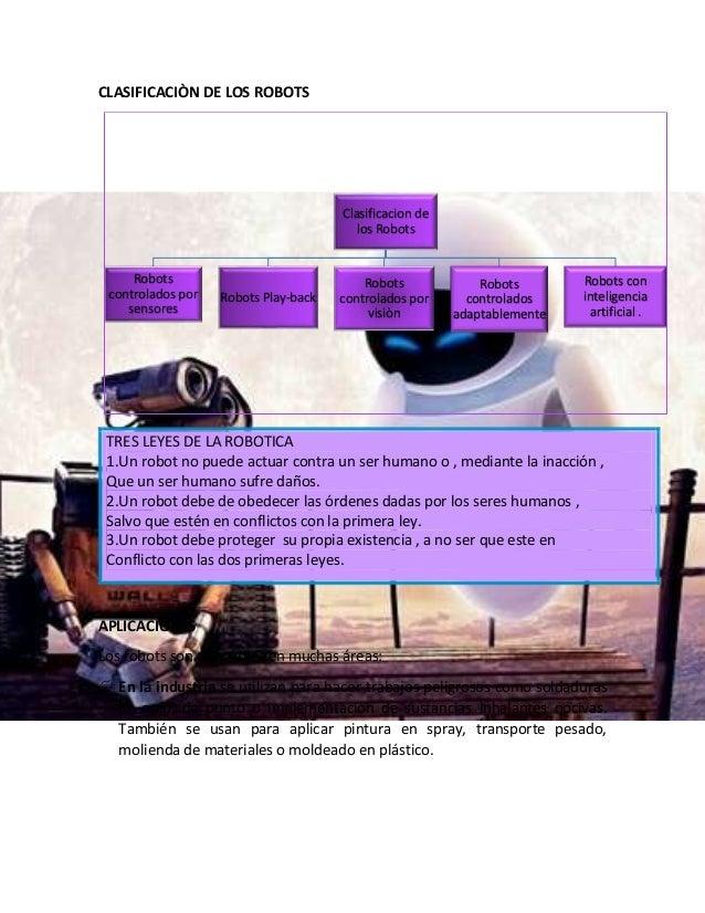 CLASIFICACIÒN DE LOS ROBOTS TRES LEYES DE LA ROBOTICA 1.Un robot no puede actuar contra un ser humano o , mediante la inac...