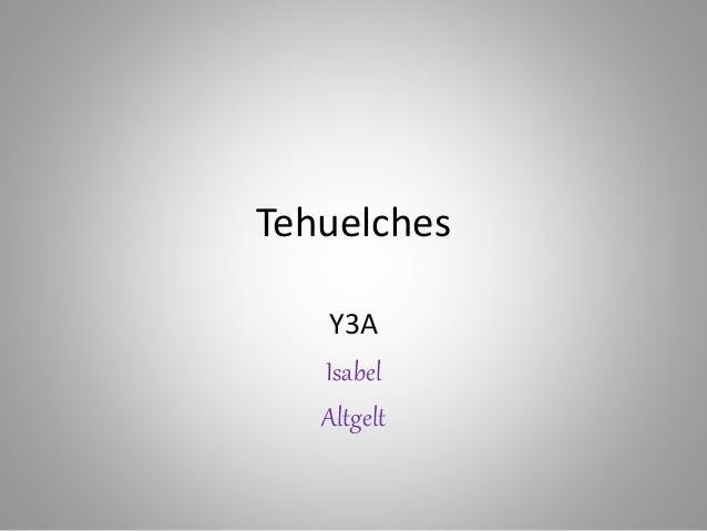 Tehuelches Y3A Isabel Altgelt