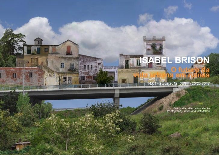 ISABEL BRISON          O futuro davida urbana em ruínas   14/01 - 25/02 2012 01/14 - 20/25 2012                   Fotograf...