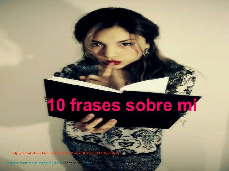 10 frases sobre mi http://farm4.static.flickr.com/3602/3324588519_3fd07e9625.jpg Creative   Commons   Attribution  2.5  Li...
