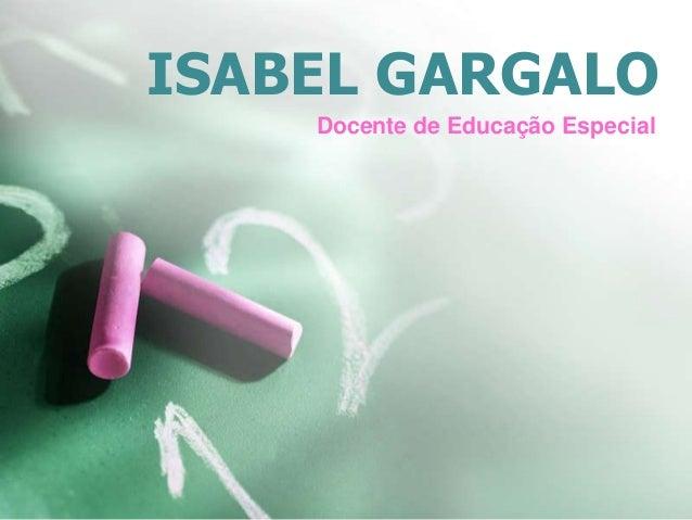 ISABEL GARGALO Docente de Educação Especial