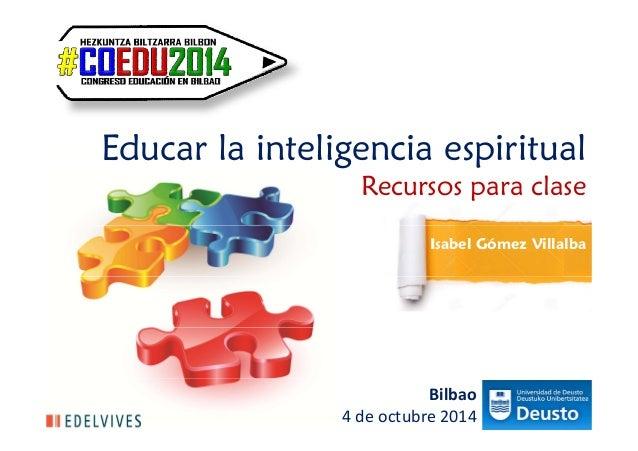 Educar la inteligencia espiritual  Recursos para clase  Isabel Gómez Villalba  Bilbao  4 de octubre 2014