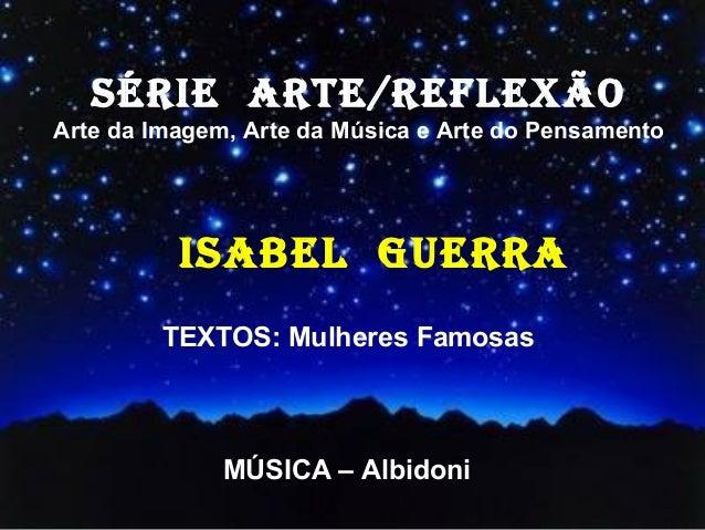 SÉRIE ARTE/REFLEXÃOArte da Imagem, Arte da Música e Arte do Pensamento          ISABEL GUERRA         TEXTOS: Mulheres Fam...