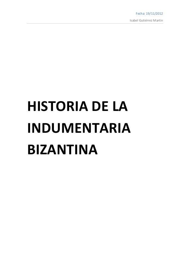 Fecha: 19/11/2012             Isabel Gutiérrez MartínHISTORIA DE LAINDUMENTARIABIZANTINA