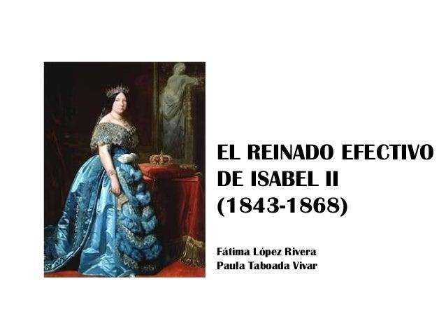 EL REINADO EFECTIVODE ISABEL II(1843-1868)Fátima López RiveraPaula Taboada Vivar