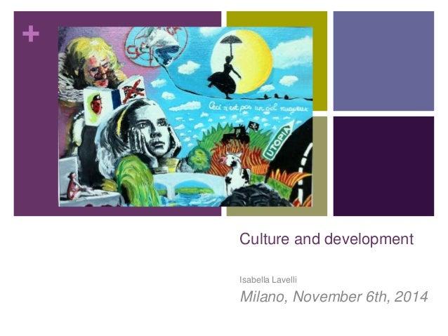 + Culture and development Isabella Lavelli Milano, November 6th, 2014