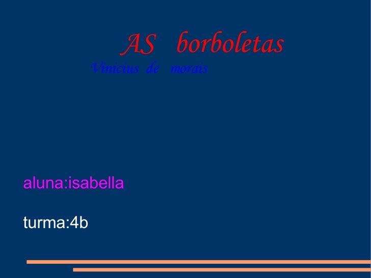 Vinicius  de  morais   aluna:isabella turma:4b AS  borboletas