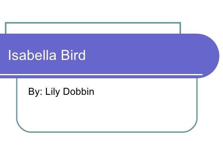 Isabella Bird By: Lily Dobbin