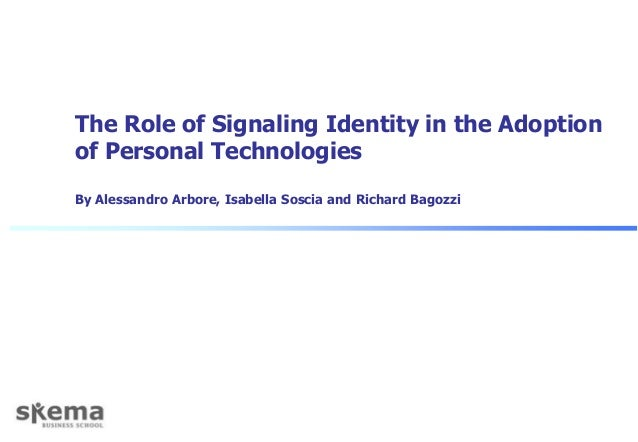 The Role of Signaling Identity in the Adoption of Personal Technologies By Alessandro Arbore, Isabella Soscia and Richard ...