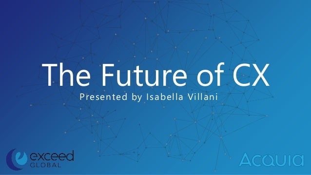 The Future of CXPresented by Isabella Villani