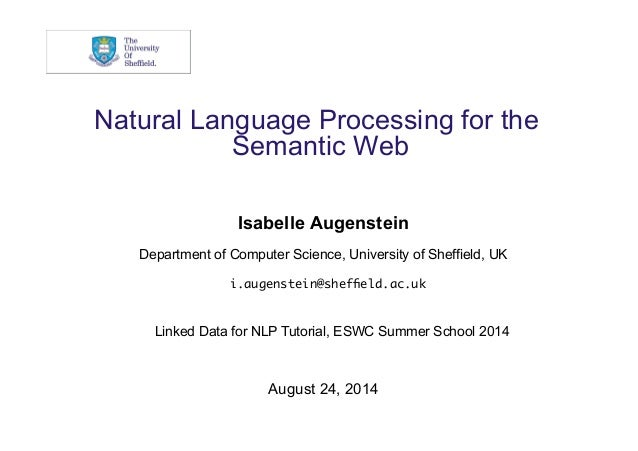 Natural Language Processing for the  Semantic Web  Isabelle Augenstein  Department of Computer Science, University of Shef...