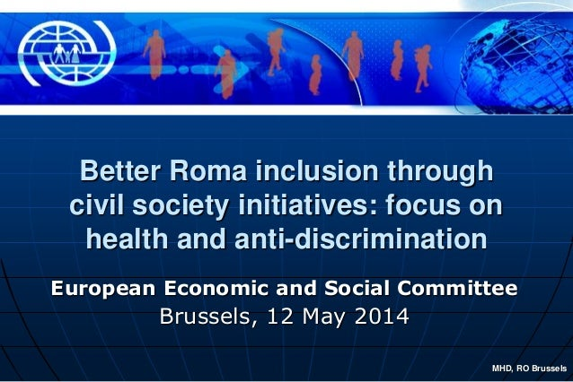 MHD, RO Brussels Better Roma inclusion through civil society initiatives: focus on health and anti-discrimination European...