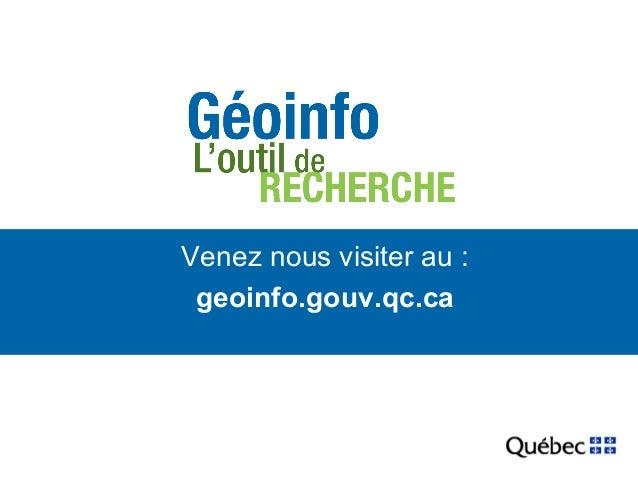 Venez nous visiter au :  geoinfo.gouv.qc.ca