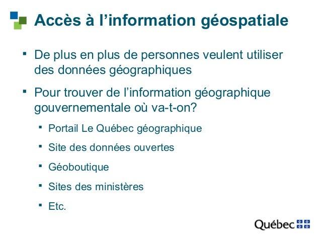 Accès à l'information géospatiale   De plus en plus de personnes veulent utiliser  des données géographiques   Pour trou...