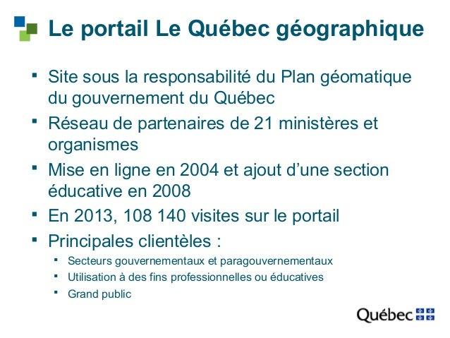 Le portail Le Québec géographique   Site sous la responsabilité du Plan géomatique  du gouvernement du Québec   Réseau d...