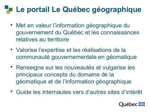 Le portail Le Québec géographique   Met en valeur l'information géographique du  gouvernement du Québec et les connaissan...