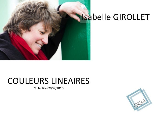 Isabelle GIROLLET COULEURS LINEAIRES Collection 2009/2010