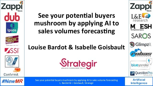 See	your	poten+al	buyers	mushroom	by	applying	AI	to	sales	volume	forecas+ng	 L.	Bardot	&	I.	Goisbault,	Strategir	 Artifici...