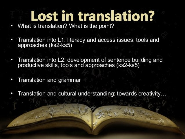 • What is translation? What is the point?What is translation? What is the point? • Translation into L1: literacy and acces...