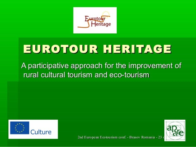 EUROTOUR HERITAGE A participative approach for the improvement of rural cultural tourism and eco-tourism  2nd European Eco...