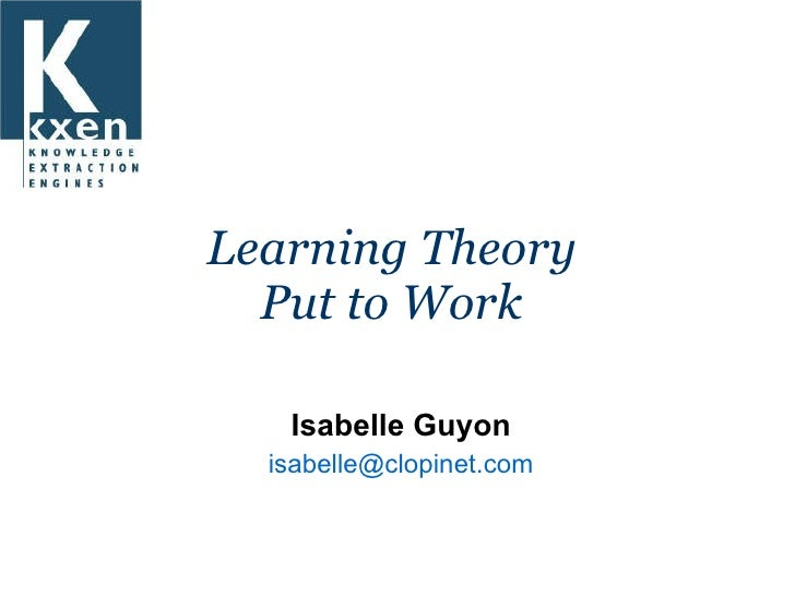 Learning Theory  Put to Work  Isabelle Guyon isabelle @ clopinet .com