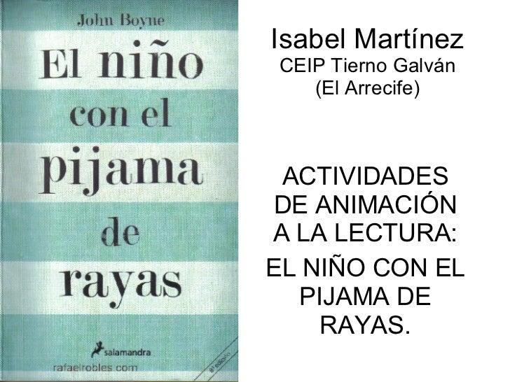 Isabel Martínez CEIP Tierno Galván (El Arrecife) ACTIVIDADES DE ANIMACIÓN A LA LECTURA: EL NIÑO CON EL PIJAMA DE RAYAS.