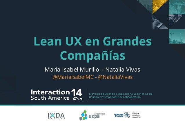 El evento de Diseño de Interacción y Experiencia de Usuario más importante de Latinoamérica. Lean UX en Grandes Compañías ...