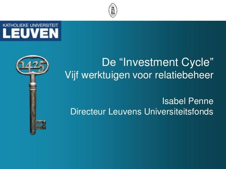 """De """"InvestmentCycle""""Vijf werktuigen voor relatiebeheerIsabel PenneDirecteur Leuvens Universiteitsfonds<br />"""